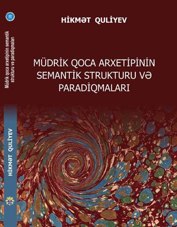 """""""Müdrik Qoca arxetipinin semantik strukturu və paradiqmaları"""" adlı monoqrafiya işıq üzü görüb"""