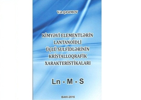 "There was published a collection of articles ""Crystallographic characteristics of lanthanide triple sulfides of chemical elements"" by the head of department ""Physical-chemical analysis"" PhD in chemistry Vagif Gasimov"